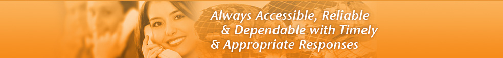 Always Accessible, Reliable & Dependable with Timely & Appropriate Responces